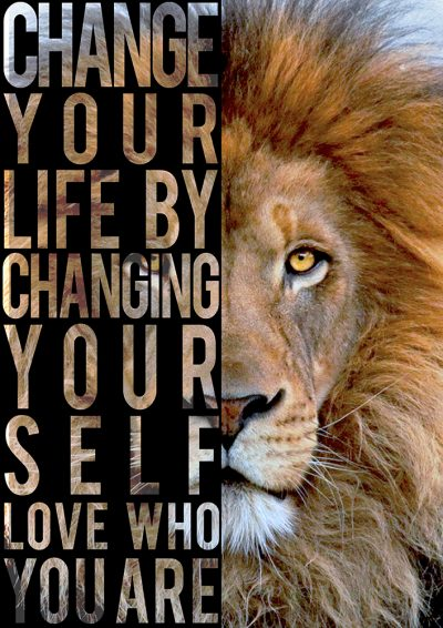 Change your life by changing yourself love who you are